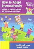How to Adopt Internationally A Guide for Agency-Directed and Independent Adoptions
