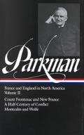Francis Parkman France and England in North America  Count Frontenac and New France Under Lo...