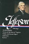 Thomas Jefferson : Writings : Autobiography / Notes on the State of Virginia / Public and Pr...