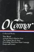 Flannery O'Connor : Collected Works : Wise Blood / A Good Man Is Hard to Find / The Violent ...