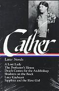 Willa Cather Later Novels A Lost Lady, the Professor's House, Death Comes for the Archbishop...
