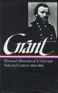 Memoirs and Selected Letters Personal Memoirs of U.S. Grant, Selected Letters, 1839-1865