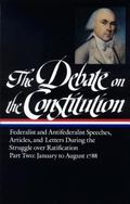Debate on the Constitution Federalist and Antifederlist Speeches, Articles, and Letters Duri...