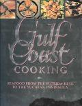 Gulf Coast Cooking Seafood from the Florida Keys to the Yucatan Peninsula