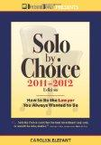 Solo by Choice 2011-2012: How to Be the Lawyer You Always Wanted to Be (Career Resources for...