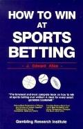 How to Win at Sports Betting: The Sports Bettors Bible