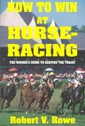 How to Win at Horse Racing/the Winner's Guide to Beating the Track The Winner's Guide to Bea...