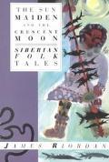 Sun Maiden and the Crescent Moon Siberian Folk Tales