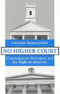 No Higher Court Contemporary Feminism and the Right to Abortion