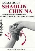 Analysis of Shaolin Chin NA: Instructor's Manual for All Martial Styles - Jwing-Ming Yang - ...