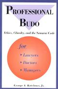 Professional Budo: Ethics, Chivalry and the Samurai Code for Lawyers, Doctors, Managers - Ge...