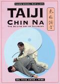 Taiji Chin Na The Seizing Art of Taijiquan