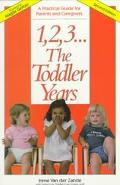 1, 2, 3 ... The Toddler Years A Practical Guide for Parents & Caregivers