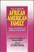 How to Equip the African American Family Issues and Guidelines for Building Strong Families