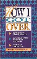 How I Got over Testimonies of African Americans Reflections on the Books of Job and Psalms B...