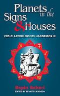 Planets in the Signs & Houses Vedic Astrology Handbook II
