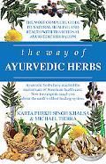 The Way of Ayurvedic Herbs: A Contemporary Introduction and Useful Manual for the World's Ol...
