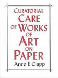 Curatorial Care of Works of Art on Paper - Anne F. Clapp - Paperback