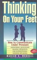 Thinking on Your Feet How to Communicate Under Pressure