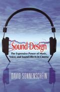 Sound Design The Expressive Power of Music, Voice, and Sound Effects in Cinema