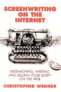 Screenwriting on the Internet Researching, Writing, and Selling Your Script on the Web