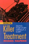 Writing the Killer Treatment Selling Your Story Without a Script