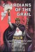 Guardians of the Grail And the Men Who Plan to Rule the World