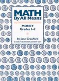 MATH BY ALL MEANS MONEY Money, Grades 1-2