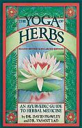 Yoga of Herbs An Ayurvedic Guide to Herbal Medicine