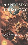 Planetary Herbology An Integration of Western Herbs into the Traditional Chinese and Ayurved...