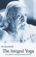 Integral Yoga Sri Aurobindo's Teaching and Method of Practice