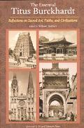 Essential Titus Burckhardt Reflections on Sacred Art, Faiths, and Civilizations