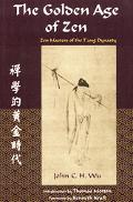 Golden Age of Zen Zen Masters of the T'Ang Dynasty