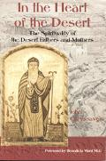 In the Heart of the Desert The Spirituality of the Desert Fathers and Mothers
