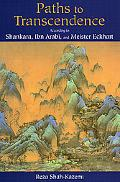 Paths to Transcendence According to Shankara, Ibn Arabi, and Meister Eckhard