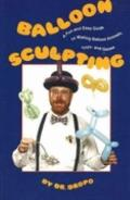 Balloon Sculpting a Fun and Easy Guide to Making Balloon Animals, Toys, and Games/Book and B...