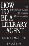 How to Be a Literary Agent An Introductory Guide to Literary Representation