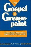 Gospel in Greasepaint Creative Biblical Skits for Clowns, Mimes, and Other Fools for Christ