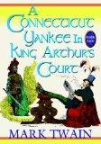 A Connecticut Yankee In King Arthur's Court (Unabridged And Illustrated)
