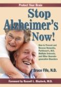 Stop Alzheimer's Now : How to Prevent and Reverse Dementia, Parkinson's, ALS, Multiple Scler...