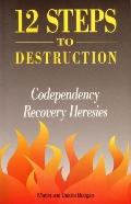 Twelve Steps to Destruction Co Dependency Recovery Heresy