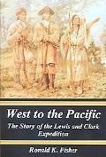 West to the Pacific: The Story of the Lewis and Clark Expedition