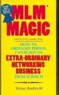 Mlm Magic: How an Ordinary Person Can Build an Extraordinary Networking Business from Scratch