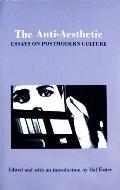 Anti-Aesthetic Essays on Postmodern Culture
