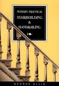 Modern Practical Stairbuilding and Handrailing: For the Use of Workmen, Builders, Architects...