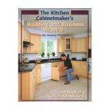 The Kitchen Cabinetmaker's Building and Business Manual: The Road to a Successful Business