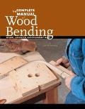 Complete Manual of Wood Bending Milled, Laminated, and Steambent Work