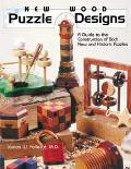 New Wood Puzzle Designs A Guide to the Construction of Both New and Historic Puzzles