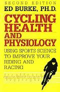 Cycling Health and Physiology Using Sports Science to Improve Your Riding and Racing