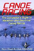 Canoe Racing The Competitor's Guide to Marathon and Downriver Canoe Racing